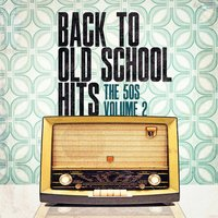 Back to Old School Hits: The 50s, Vol. 2 — Music from the 40s & 50s, The Magical 50s, The Fabulous 50s