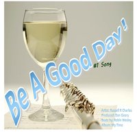 Be a Good Day — Russell R Charles