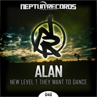 New Level / They Want to Dance — Alan