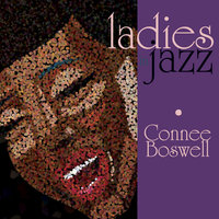 Ladies In Jazz - Connee Boswell — Connee Boswell