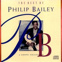 The Best Of Philip Bailey - A Gospel Collection — Philip Bailey