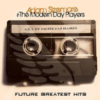 Future Greatest Hits — Adam Sizemore & The Modern Day Players