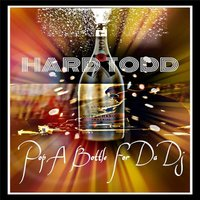 Pop a Bottle for da DJ — Hard Todd