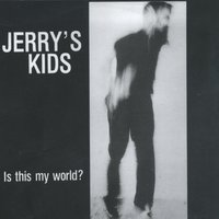 Is This My World? — Jerry's Kids