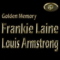 Golden Memory: Frankie Laine & Louis Armstrong — Frankie Laine, Louis Armstrong
