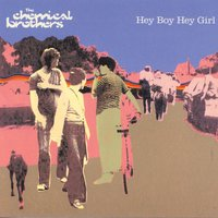 Hey Boy Hey Girl — The Chemical Brothers