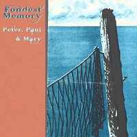 Fondest Memory — Peter, Paul & Mary
