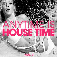 Anytime Is House Time, Vol. 1 — сборник