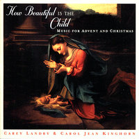 How Beautiful Is The Child: Music For Advent And Christmas — Carey Landry, Carol Jean Kinghorn