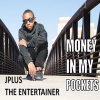 Money in My Pockets — Jplus the Entertainer