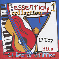 Essential Collection 1 - 17 Top Hits Chilled & Stirred — сборник