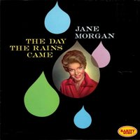 The Day the Rains Came — Jane Morgan With The Troubadors