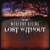 Lost Without — Mercury Rising