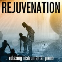 Rejuvenation - Relaxing Instrumental Piano — Spa Sensations