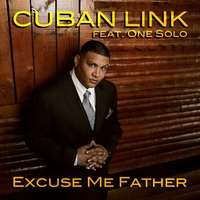 Excuse Me Father (feat. One Solo) — Cuban Link