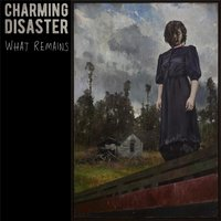 What Remains — Charming Disaster