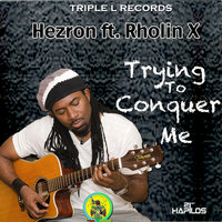 Trying to Conquer Me - Single — Hezron, Rholin X