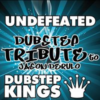 Undefeated (Dubstep Tribute to Jason Derulo) — Dubstep Kings