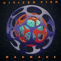 Manmade — Citizen Fish
