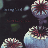 Mr. Holland's Opium — Iceberg Noel