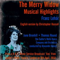 Franz Lehár: The Merry Widow - From a B.B.C. Home Service Broadcast 'live' from Sadler's Wells Theatre, London on 9th April, 1958 — Franz Lehár, Alexander Gibson, The Sadler's Wells Opera Orchestra, The Sadler's Wells Opera Company and Orchestra, The Sadler's Wells Opera Company