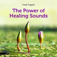 The power of healing sounds — Frank Tuppek