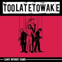 Slaves Without Chains — Too Late To Wake