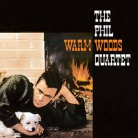 Warm Woods — Phil Woods
