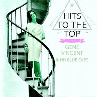 Hits To The Top — Gene Vincent & His Blue Caps