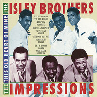 This Old Heart of Mine — The Isley Brothers, The Impressions