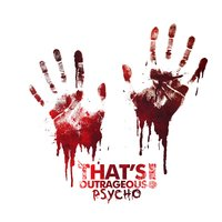Psycho — That's Outrageous!