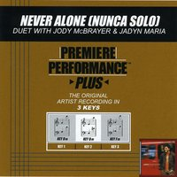 Never Alone (Nunca Solo) (Premiere Performance Plus Track) — Jody McBrayer, Jadyn Maria