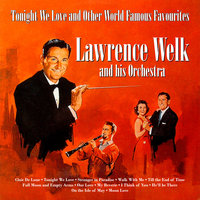 Tonight We Love and Other World Famous Favourites — Lawrence Welk and His Orchestra