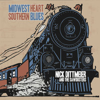 Midwest Heart / Southern Blues — Nick Dittmeier & The Sawdusters