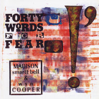 Forty Words For Fear — Madison Smartt Bell & Wyn Cooper