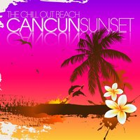 The Chill Out Beach : Cancun Sunset — сборник