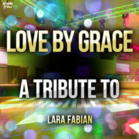 Love by Grace: A Tribute to Lara Fabian — Ameritz Top Tributes
