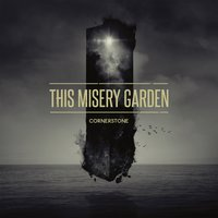 Cornerstone — This Misery Garden