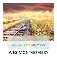 Search For Meaning — Wes Montgomery