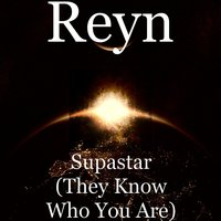 Supastar (They Know Who You Are) — REYN