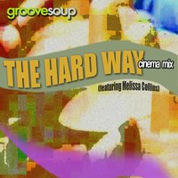 The Hard Way [feat. Melissa Collins] — Groovesoup, Melissa Collins