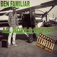 All Work & No Play — R.C., Ben Familiar