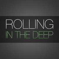 Rolling In The Deep (in the style of Adele) — Deep