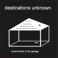 Experiments in the Garage — Destinations Unknown