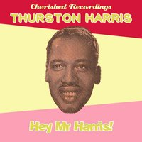 Hey Mr Harris — Thurston Harris