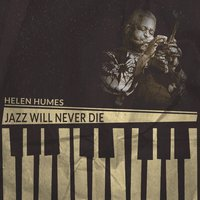 Jazz Will Never Die — Helen Humes