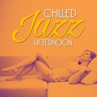 Chilled Jazz Afternoon — Chilled Jazz Masters