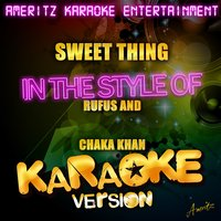 Sweet Thing (In the Style of Rufus and Chaka Khan) - Single — Ameritz Karaoke Entertainment