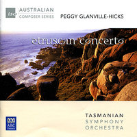 Peggy Glanville-Hicks: Etruscan Concerto — Tasmanian Symphony Orchestra, Peggy Glanville-Hicks, Richard Mills