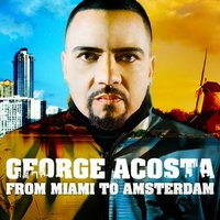 From Miami To Amsterdam — George Acosta
